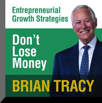 Don't Lose Money: Entrepreneural Growth Strategies, Brian Tracy