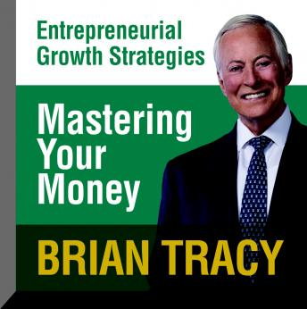 Mastering Your Money: Entrepreneural Growth Strategies, Brian Tracy