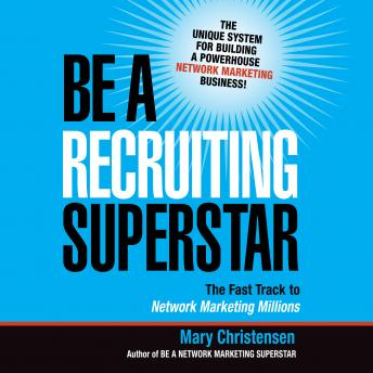 Download Be a Recruiting Superstar: The Fast Track to Network Marketing Millions by Mary Christensen