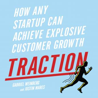 Traction: How Any Startup Can Achieve Explosive Customer Growth, Justin Mares, Gabriele Weinberg