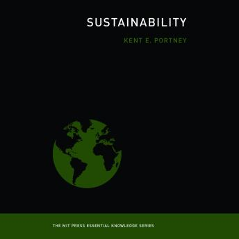 Sustainability: The MIT Press Essential Knowledge series, Kent E. Portnoy