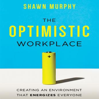 Optimistic Workplace: Creating an Environment That Energizes Everyone details