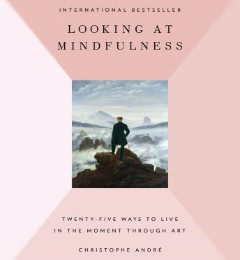 Looking at Mindfulness: 25 Ways to Live in the Moment Through Art, Christopher Andre