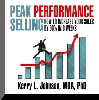 Peak Performance Selling: How to increase your sales by 80% in 8 weeks