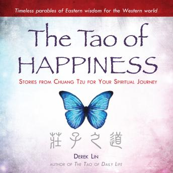 Tao of Happiness: Stories from Chuang Tzu for Your Spiritual Journey, Derek Lin