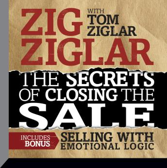 The Secrets Closing the Sale: BONUS: Selling With Emotional Logic