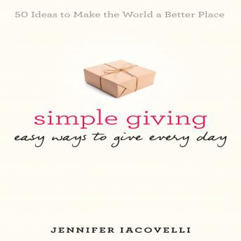 Simple Giving: Easy Ways to Give Every Day, Jennifer Iacovelli