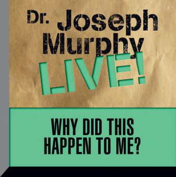 Why Did This Happen to Me: Dr. Joseph Murphy LIVE!