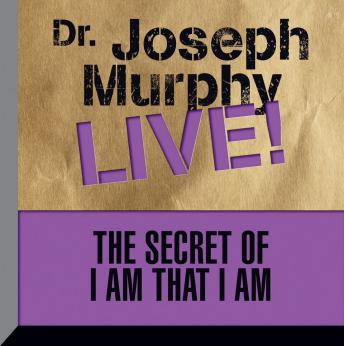 The  Secret of I am That I Am: Dr. Joseph Murphy LIVE!