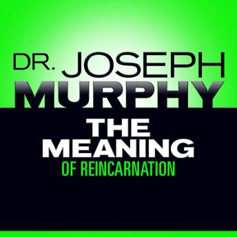 The Meaning of Reincarnation, Joseph Murphy