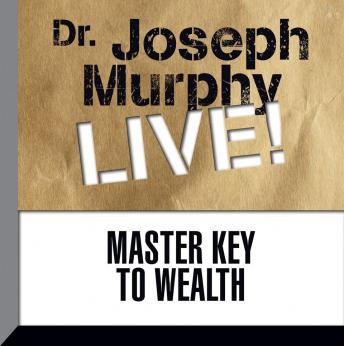 Master Key to Wealth: Dr. Joseph Murphy LIVE!