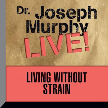 Living Without Strain: Dr. Joseph Murphy LIVE!