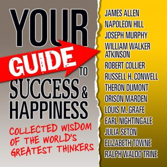 Your Guide to Success & Happiness: Collected Wisdom of the World's Greatest Thinkers, World's Greatest Thinkers