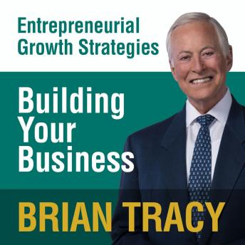 Building Your Business: Entrepreneural Growth Strategies, Brian Tracy