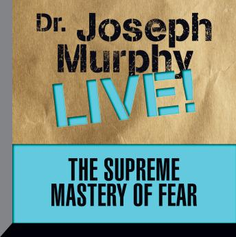 The Supreme Mastery of Fear: Dr. Joseph Murphy LIVE!