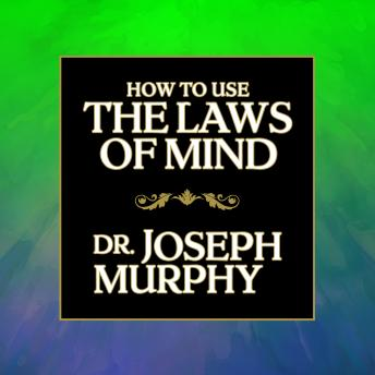 How to Use the Laws of Mind, Joseph Murphy