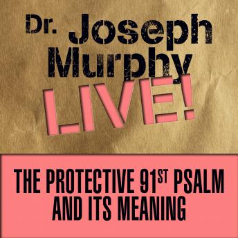 The Protective 91st Psalm and its Meaning: Dr. Joseph Murphy LIVE!