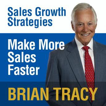 Make More Sales Faster: Sales Growth Strategies, Brian Tracy