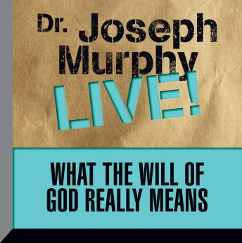 What the Will of God Really Means: Dr. Joseph Murphy LIVE!, Joseph Murphy