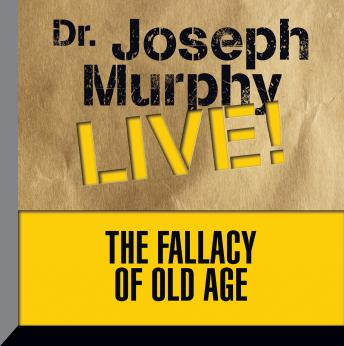 The Fallacy of Old Age: Dr. Joseph Murphy LIVE!, Joseph Murphy