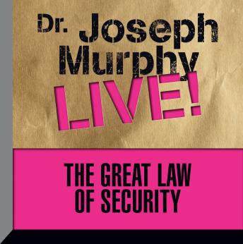 The  Great Law of Security: Dr. Joseph Murphy LIVE!
