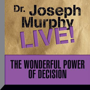 Wonderful Power of Decision: Dr. Joseph Murphy LIVE!, Joseph Murphy