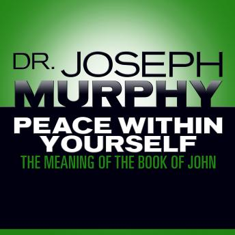 Peace Within Yourself: The Meaning of the Book of John, Joseph Murphy
