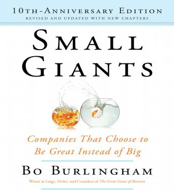 Small Giants: Companies That Choose to Be Great Instead of Big, 10th-Anniversary Edition, Bo Burlingham