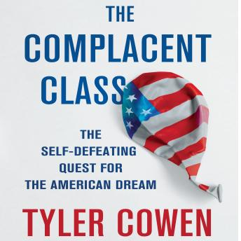 Complacent Class: The Self-Defeating Quest for the American Dream, Tyler Cowen
