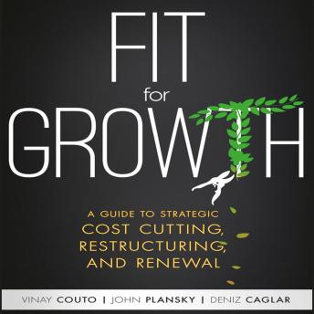Fit for Growth: A Guide to Strategic Cost Cutting, Restructuring, and Renewal, Deniz Caglar, John Plansky, Vinay Couto