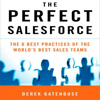 Perfect SalesForce: The 6 Best Practices of the World's Best Sales Teams, Derek Gatehouse