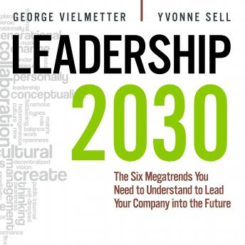 Download Leadership 2030: The Six Megatrends You Need to Understand to Lead Your Company into the Future by Georg Vielmetter, Yvonne Sell