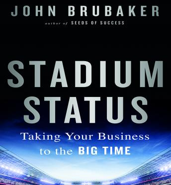 Stadium Status: Taking Your Business to the Big Time, John K. Brubaker