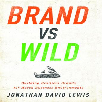 Brand vs Wild: Building Resilient Brands for Harsh Business Environments, Jonathan David Lewis