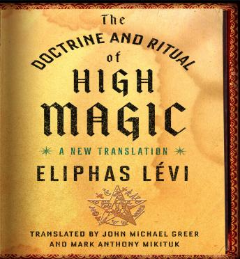 Doctrine and Ritual of High Magic: A New Translation, Eliphas Levi