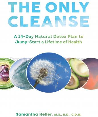 Only Cleanse: A 14-Day Natural Detox Plan to Jump-Start a Lifetime of Health, Samantha Heller