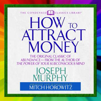 How to Attract Money: The Original Classic of Abundance-from the Author of The Power of Your Subconscious Mind