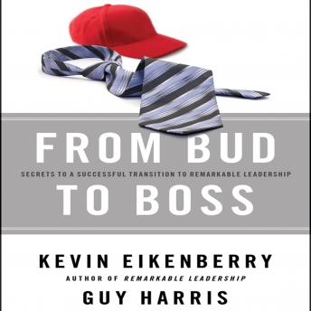 From Bud to Boss: Secrets to a Successful Transition to Remarkable Leadership, Guy Harris, Kevin Eikenberry