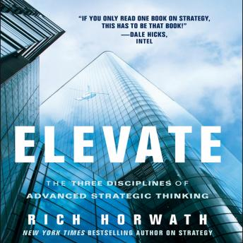 Elevate: The Three Disciplines of Advanced Strategic Thinking, Rich Horwath