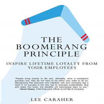 Boomerang Principle: Inspire Lifetime Loyalty from Your Employees, Lee Caraher