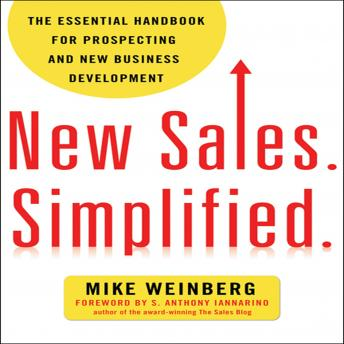 New Sales. Simplified: The Essential Handbook for Prospecting and New Business Development, Mike Weinberg