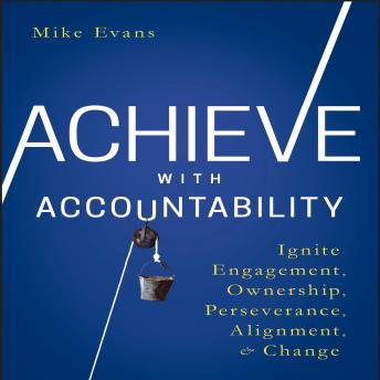 Achieve with Accountability: Ignite Engagement, Ownership, Perseverance, Alignment, and Change sample.