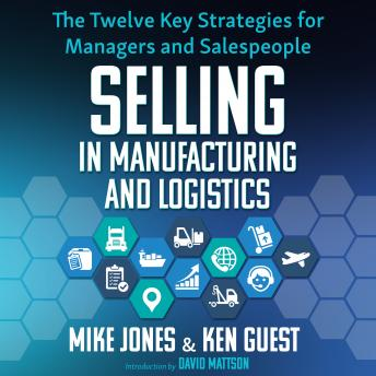 Download Selling in Manufacturing and Logistics: The Twelve Key Strategies for Managers and Salespeople by Mike Jones, Ken Guest