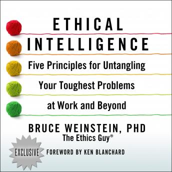 Download Ethical Intelligence: Five Principles for Untangling Your Toughest Problems at Work and Beyond by Bruce Weinstein, Ph.D.