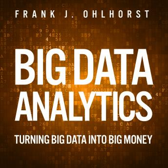 Big Data Analytics: Turning Big Data into Big Money