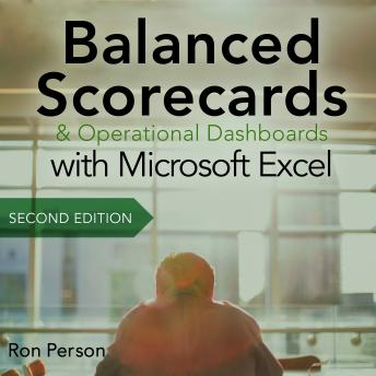 Balanced Scorecards and Operational Dashboards with Microsoft Excel: 2nd Edition