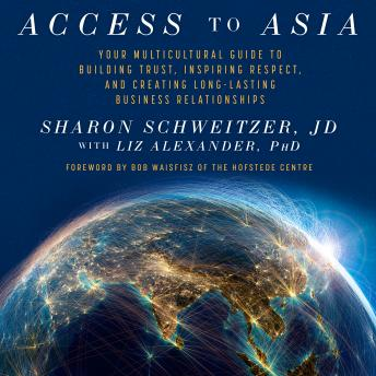 Access to Asia: Your Multicultural Guide to Building Trust, Inspiring Respect, and Creating Long-Lasting Business Relationship