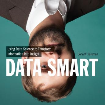Download Data Smart: Using Data Science to Transform Information into Insight by John W. Foreman