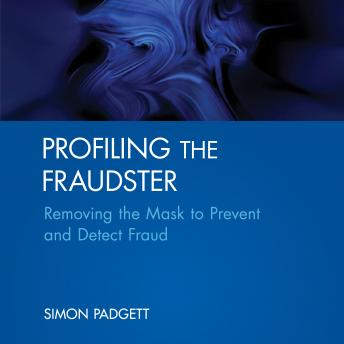 Profiling The Fraudster: Removing the Mask to Prevent and Detect Fraud (Wiley Corporate F&A), Simon Padgett