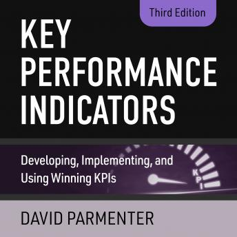 Download Key Performance Indicators: Developing, Implementing, and Using Winning KPIs, 3rd Edition by David Parmenter